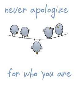 Birds never apologize for who you are
